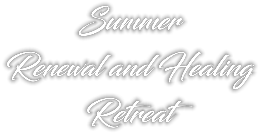 Summer Renewal and Healing Retreat